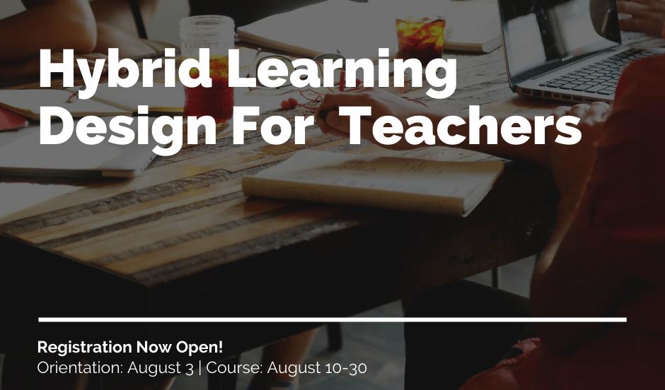 Hybrid Learning Design for Teachers ad